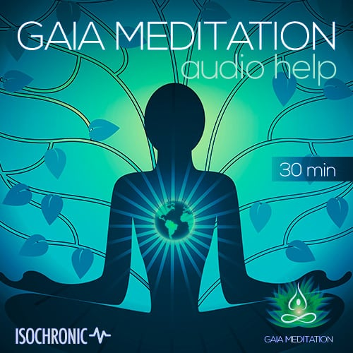 Gaia Meditation Audio Help (Isochronic) – 30 Min