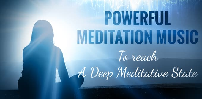 Powerful Meditation Music To Reach A Deep Meditative State