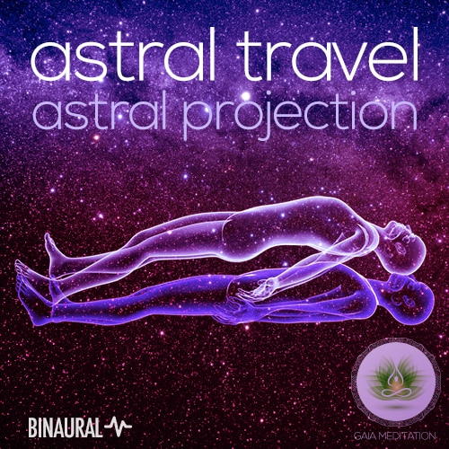 Astral Travel (Binaural) - Astral Projection - Gaia Meditation