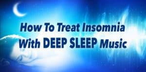 how to treat insomnia with deep sleep music