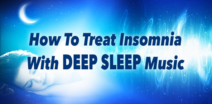 How To Treat Insomnia With Deep Sleep Music