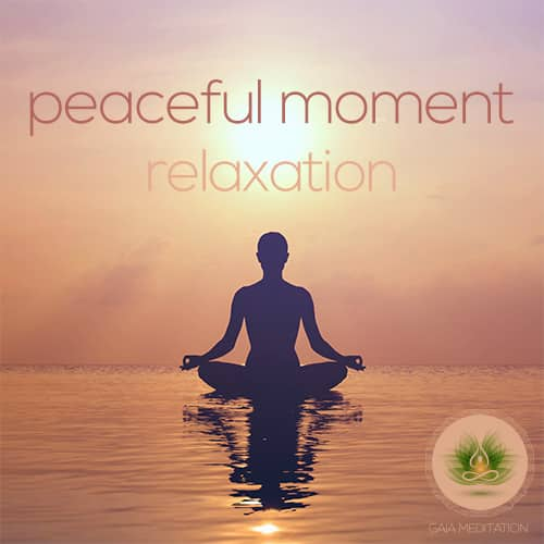 Peaceful Moment – Relaxation – Gaia Meditation