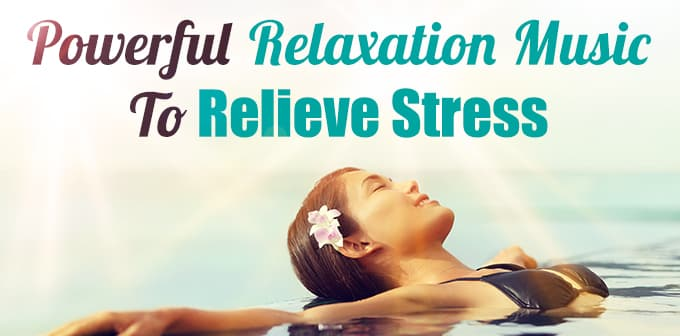 Powerful Relaxation Music To Relieve Stress
