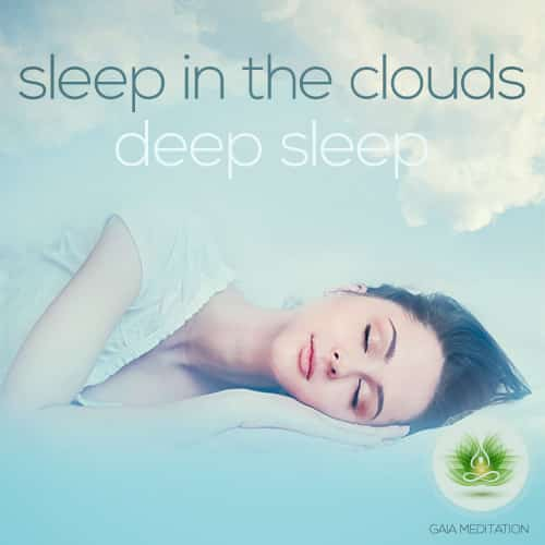 Sleep In The Clouds – Deep Sleep – Gaia Meditation