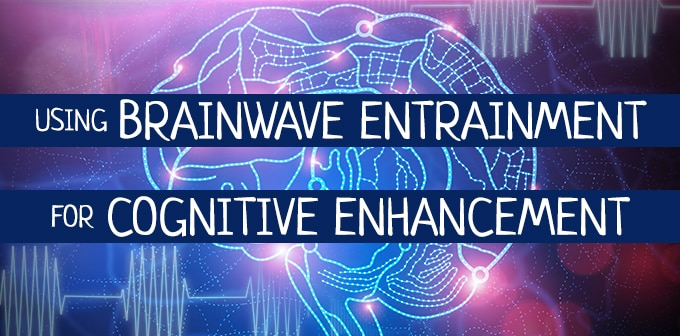 Using Brainwave Entrainment For Cognitive Enhancement