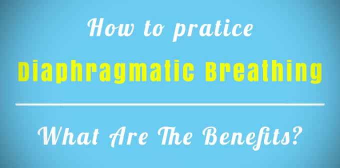 How To Practice Diaphragmatic Breathing and What Are The Benefits?