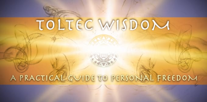 Toltec Wisdom, A Practical Guide To Personal Freedom