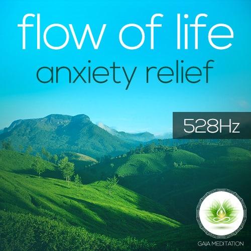 Flow Of Life – Anxiety Relief – Gaia Meditation