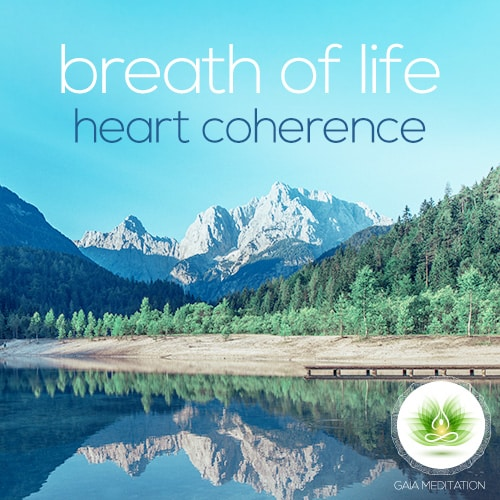 Breath Of Life - Heart Coherence - Gaia Meditation