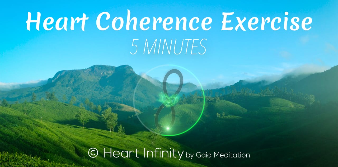Heart Coherence Exercise (5 minutes) – © Heart Infinity by Gaia Meditation