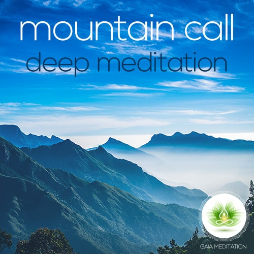 Mountain Call – Deep Meditation – Gaia Meditation