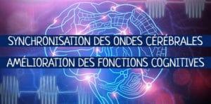 Synchronisation des ondes cérébrales - Amélioration des fonctions cognitives