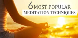 6 Most Powerful Meditation Techniques