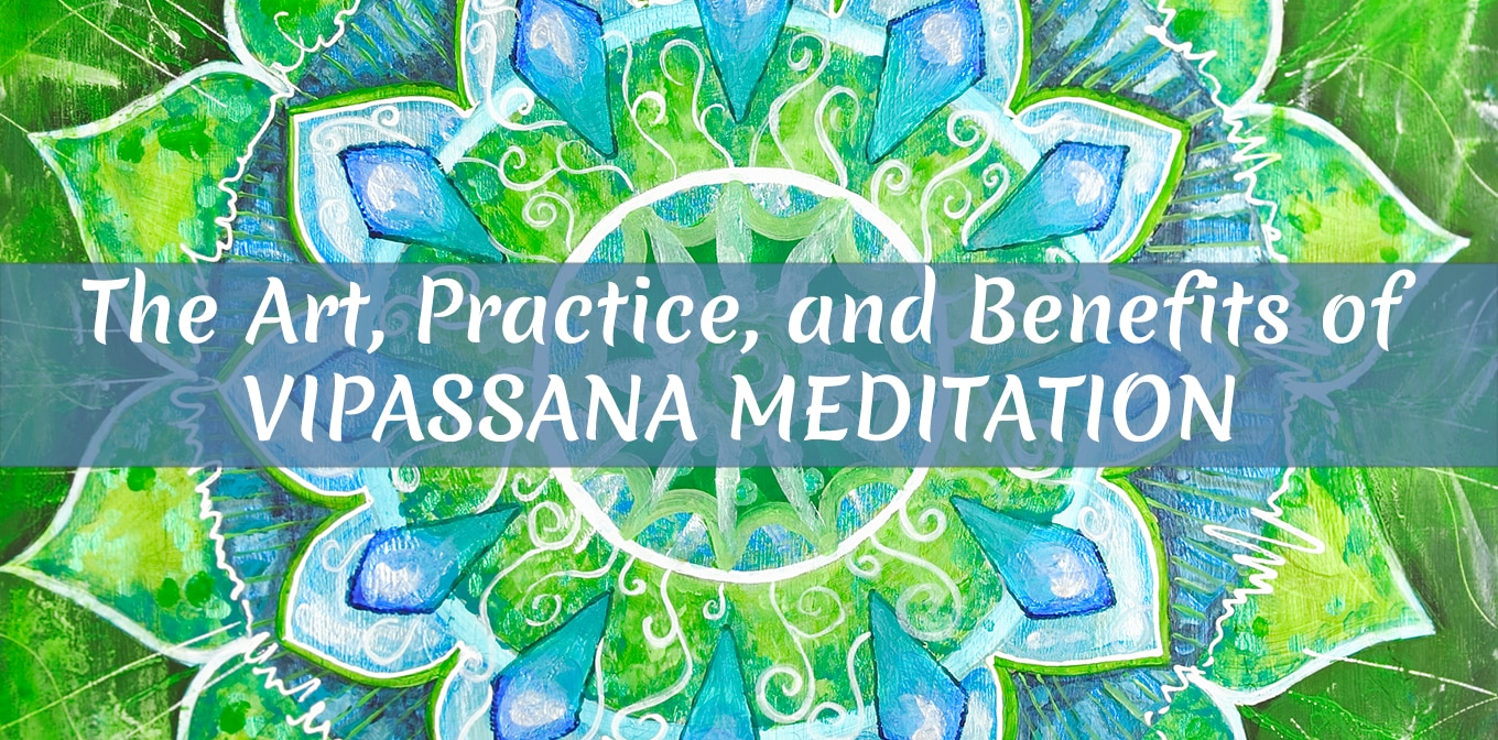 The Art, Practice, and Benefits of Vipassana Meditation