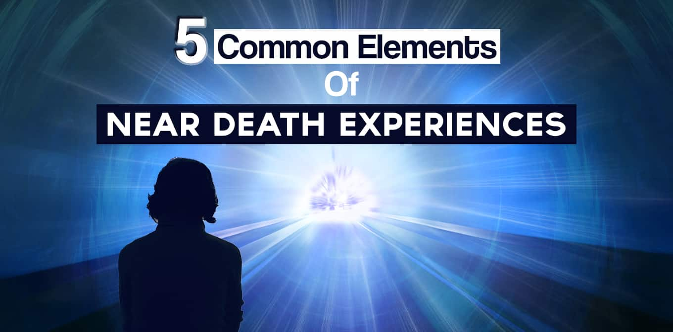 5 Common Elements Of Near Death Experiences (NDE)