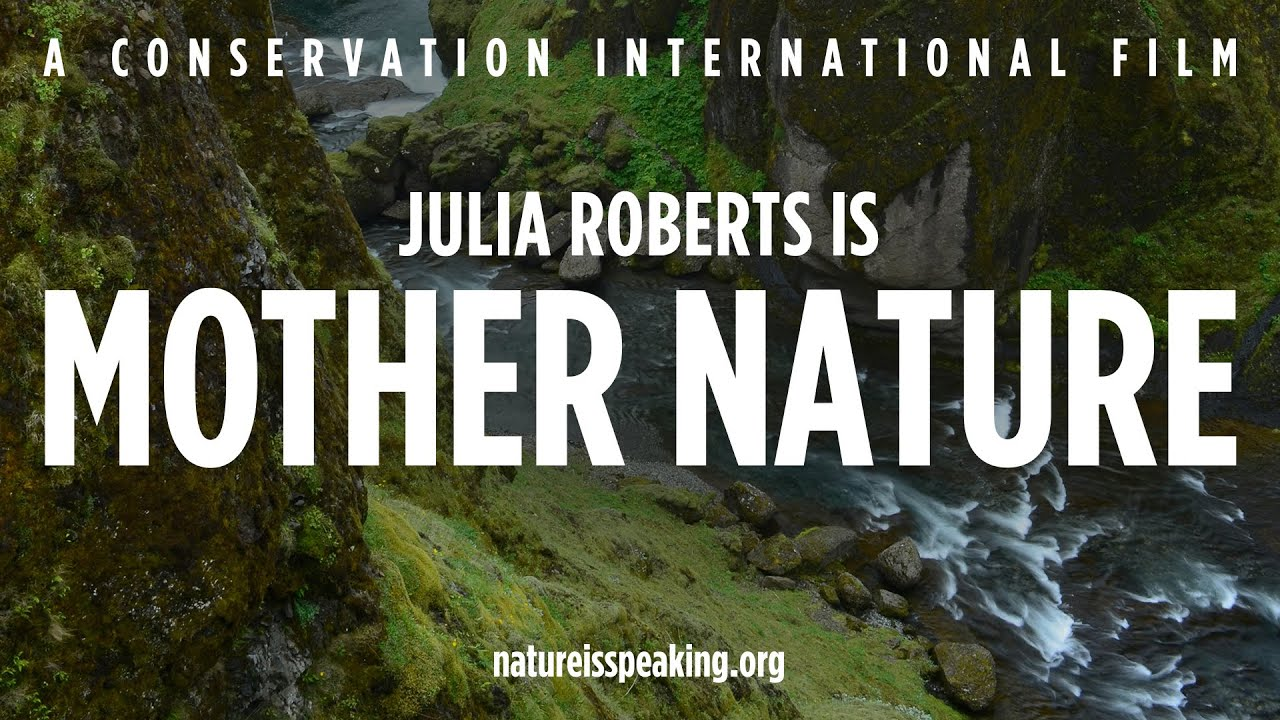 Nature Is Speaking – Julia Roberts is Mother Nature _ Conservation International