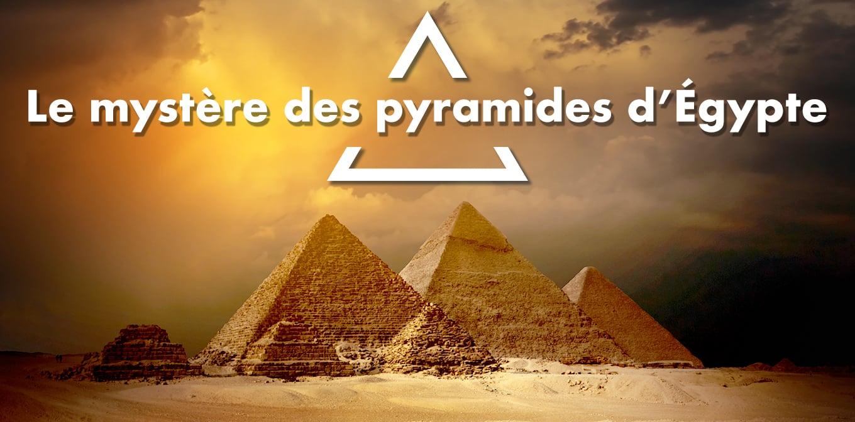 Le mystère des pyramides d'Egypte